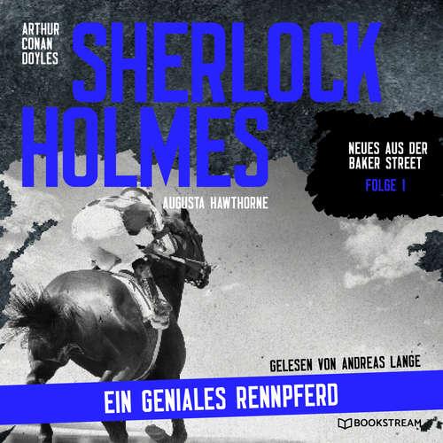 Hoerbuch Sherlock Holmes: Ein geniales Rennpferd - Neues aus der Baker Street, Folge 1 - Arthur Conan Doyle - Andreas Lange