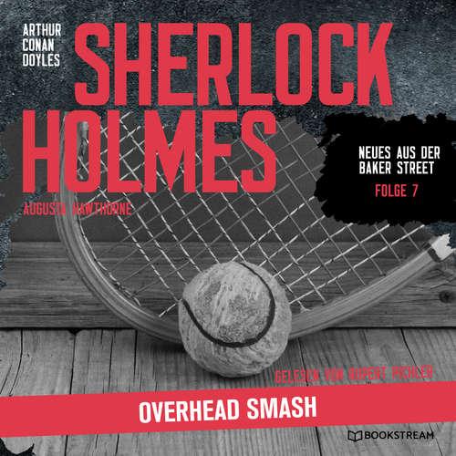 Hoerbuch Sherlock Holmes: Overhead Smash - Neues aus der Baker Street, Folge 7 - Arthur Conan Doyle - Rupert Pichler
