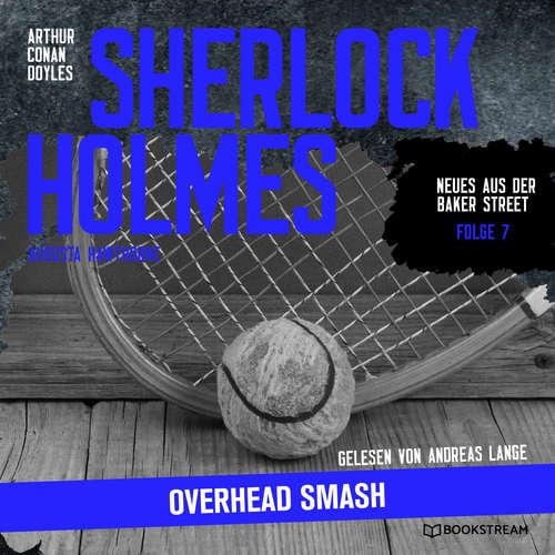 Hoerbuch Sherlock Holmes: Overhead Smash - Neues aus der Baker Street, Folge 7 - Arthur Conan Doyle - Andreas Lange