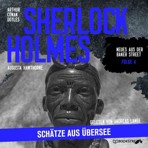 Hoerbuch Sherlock Holmes: Schätze aus Übersee - Neues aus der Baker Street, Folge 4 - Arthur Conan Doyle - Andreas Lange