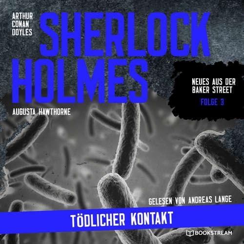 Hoerbuch Sherlock Holmes: Tödlicher Kontakt - Neues aus der Baker Street, Folge 3 - Arthur Conan Doyle - Andreas Lange