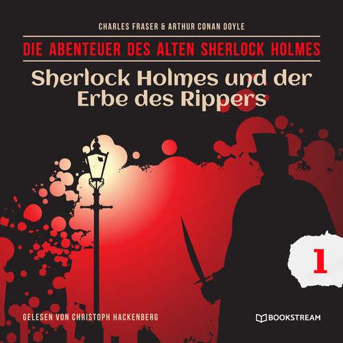 Hoerbuch Sherlock Holmes und der Erbe des Rippers - Die Abenteuer des alten Sherlock Holmes, Folge 1 - Arthur Conan Doyle - Christoph Hackenberg
