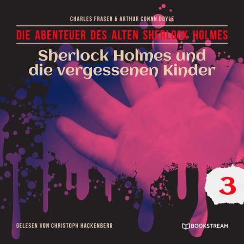 Hoerbuch Sherlock Holmes und die vergessenen Kinder - Die Abenteuer des alten Sherlock Holmes, Folge 3 - Arthur Conan Doyle - Christoph Hackenberg