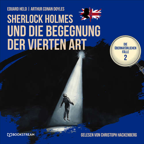Hoerbuch Sherlock Holmes und die Begegnung der vierten Art - Die übernatürlichen Fälle, Folge 2 - Arthur Conan Doyle - Christoph Hackenberg