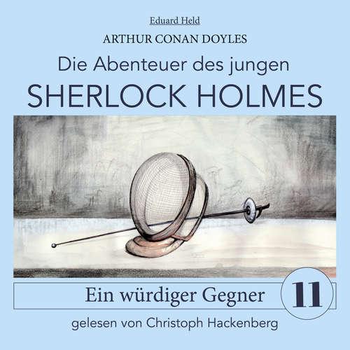 Hoerbuch Sherlock Holmes: Ein würdiger Gegner - Die Abenteuer des jungen Sherlock Holmes, Folge 11 - Arthur Conan Doyle - Christoph Hackenberg