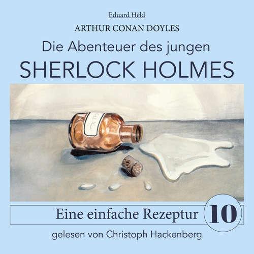 Hoerbuch Sherlock Holmes: Eine einfache Rezeptur - Die Abenteuer des jungen Sherlock Holmes, Folge 10 - Arthur Conan Doyle - Christoph Hackenberg
