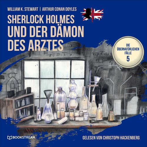 Hoerbuch Sherlock Holmes und der Dämon des Arztes - Die übernatürlichen Fälle, Folge 5 - Arthur Conan Doyle - Christoph Hackenberg