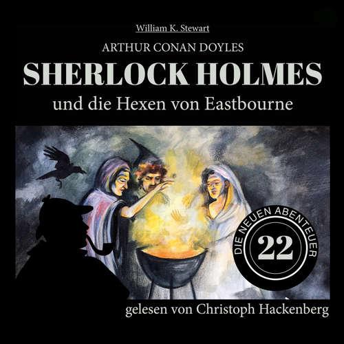 Hoerbuch Sherlock Holmes und die Hexen von Eastbourne - Die neuen Abenteuer, Folge 22 - Arthur Conan Doyle - Christoph Hackenberg