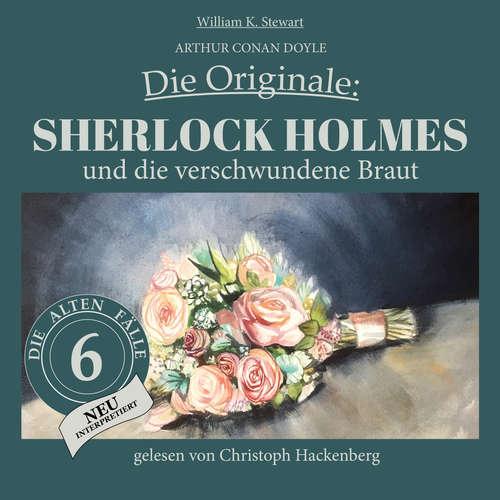 Hoerbuch Sherlock Holmes und die verschwundene Braut - Die Originale: Die alten Fälle neu, Folge 6 - Arthur Conan Doyle - Christoph Hackenberg