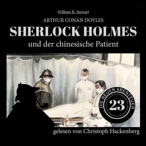 Hoerbuch Sherlock Holmes und der chinesische Patient - Die neuen Abenteuer, Folge 23 - Arthur Conan Doyle - Christoph Hackenberg
