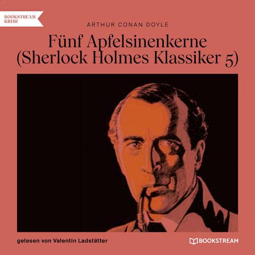 Hoerbuch Fünf Apfelsinenkerne - Sherlock Holmes Klassiker, Folge 5 - Arthur Conan Doyle - Valentin Ladstätter
