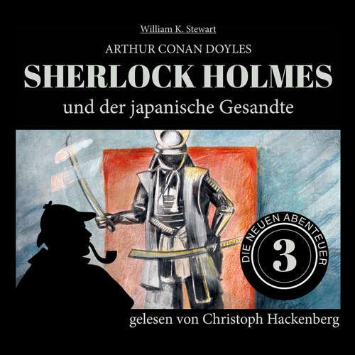 Hoerbuch Sherlock Holmes und der japanische Gesandte - Die neuen Abenteuer, Folge 3 - Arthur Conan Doyle - Christoph Hackenberg