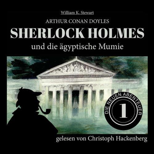 Hoerbuch Sherlock Holmes und die ägyptische Mumie - Die neuen Abenteuer, Folge 1 - Arthur Conan Doyle - Christoph Hackenberg