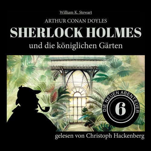Hoerbuch Sherlock Holmes und die königlichen Gärten - Die neuen Abenteuer, Folge 6 - Arthur Conan Doyle - Christoph Hackenberg