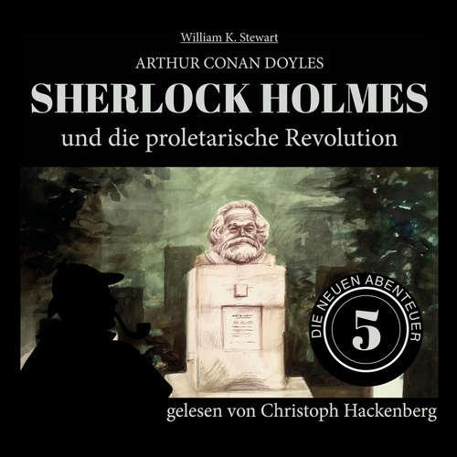Hoerbuch Sherlock Holmes und die proletarische Revolution - Die neuen Abenteuer, Folge 5 - Arthur Conan Doyle - Christoph Hackenberg