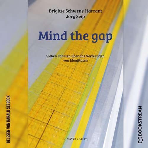Hoerbuch Mind the gap - Sieben Fährten über das Verfertigen von Identitäten - Brigitte Schwens-Harrant - Harald Seeböck