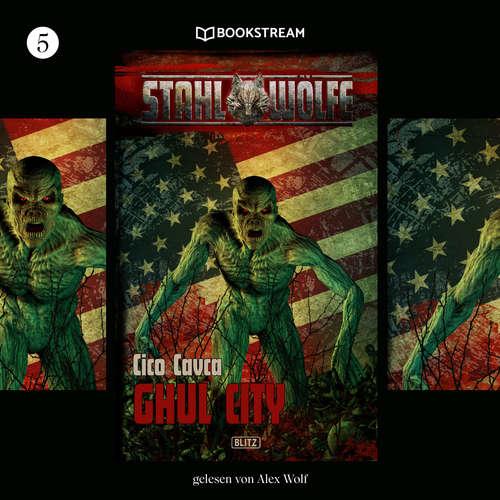 Hoerbuch Ghul City - Stahlwölfe, Folge 5 - Cico Cavca - Alex Wolf