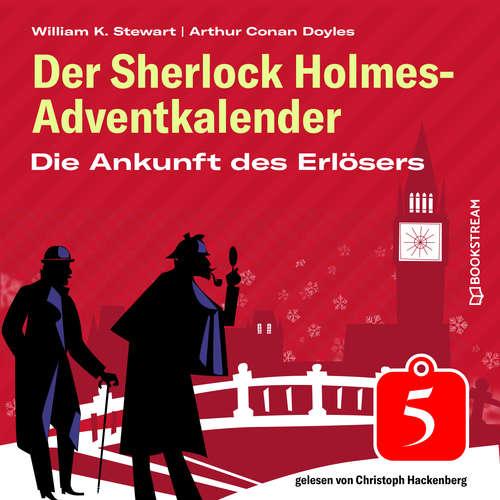 Hoerbuch Die Ankunft des Erlösers - Der Sherlock Holmes-Adventkalender, Folge 5 - Arthur Conan Doyle - Christoph Hackenberg