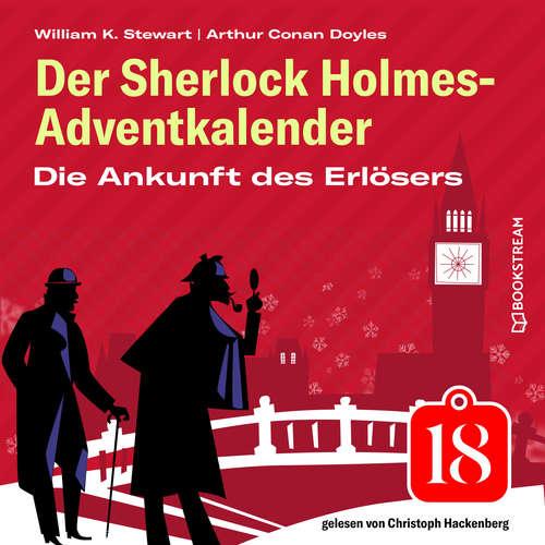 Hoerbuch Die Ankunft des Erlösers - Der Sherlock Holmes-Adventkalender, Folge 18 - Arthur Conan Doyle - Christoph Hackenberg