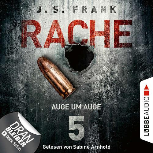 Hoerbuch Auge um Auge - RACHE, Folge 5 - J. S. Frank - Sabine Arnhold