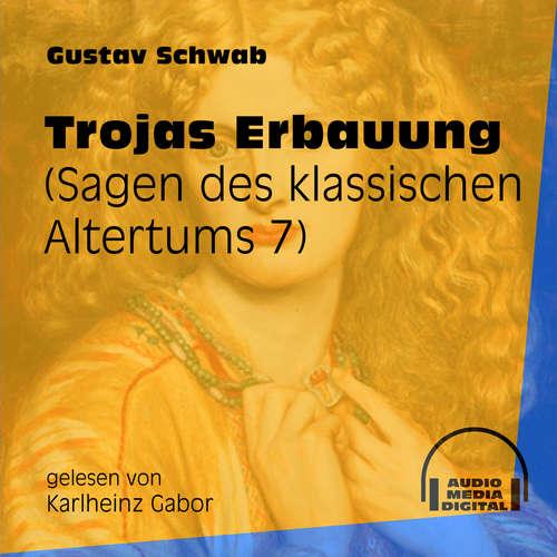 Hoerbuch Trojas Erbauung - Sagen des klassischen Altertums, Teil 7 - Gustav Schwab - Karlheinz Gabor