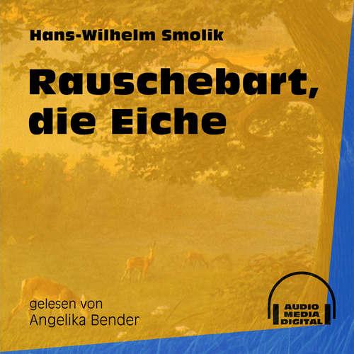 Hoerbuch Rauschebart, die Eiche - Hans-Wilhelm Smolik - Angelika Bender