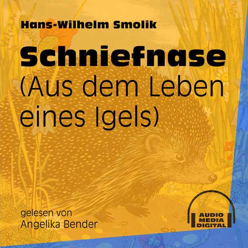 Hoerbuch Schniefnase - Aus dem Leben eines Igels - Hans-Wilhelm Smolik - Angelika Bender