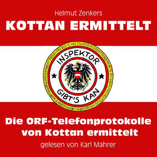 Hoerbuch Die ORF-Telefonprotokolle von Kottan ermittelt - Helmut Zenker - Karl Mahrer
