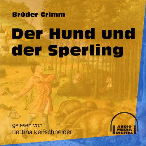 Hoerbuch Der Hund und der Sperling - Brüder Grimm - Bettina Reifschneider
