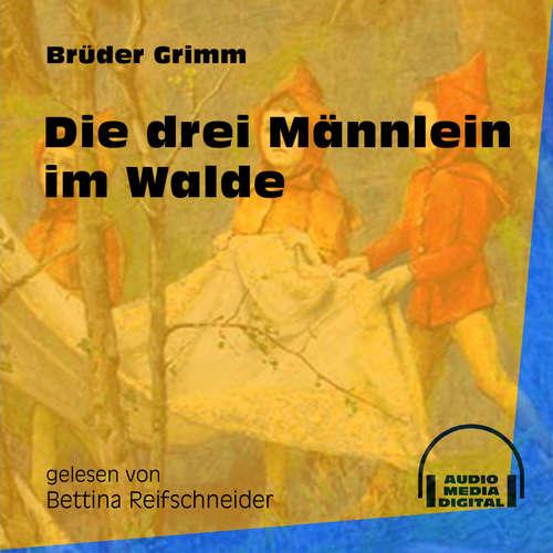 Hoerbuch Die drei Männlein im Walde - Brüder Grimm - Bettina Reifschneider