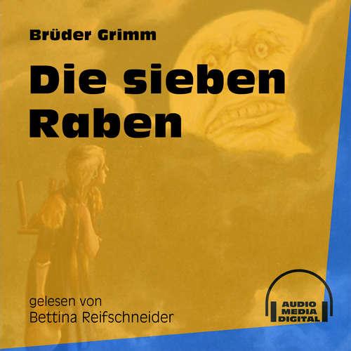 Hoerbuch Die sieben Raben - Brüder Grimm - Bettina Reifschneider
