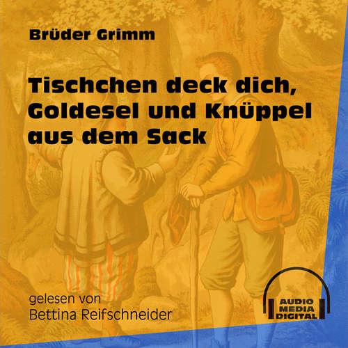 Hoerbuch Tischchen deck dich, Goldesel und Knüppel aus dem Sack - Brüder Grimm - Bettina Reifschneider