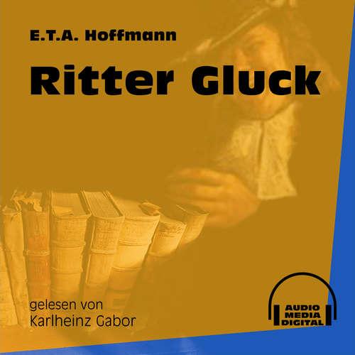 Hoerbuch Ritter Gluck - E.T.A. Hoffmann - Karlheinz Gabor