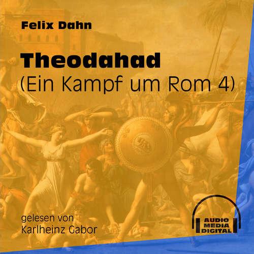 Hoerbuch Theodahad - Ein Kampf um Rom, Buch 4 - Felix Dahn - Karlheinz Gabor