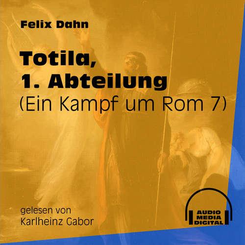 Hoerbuch Totila, 1. Abteilung - Ein Kampf um Rom, Buch 7 - Felix Dahn - Karlheinz Gabor