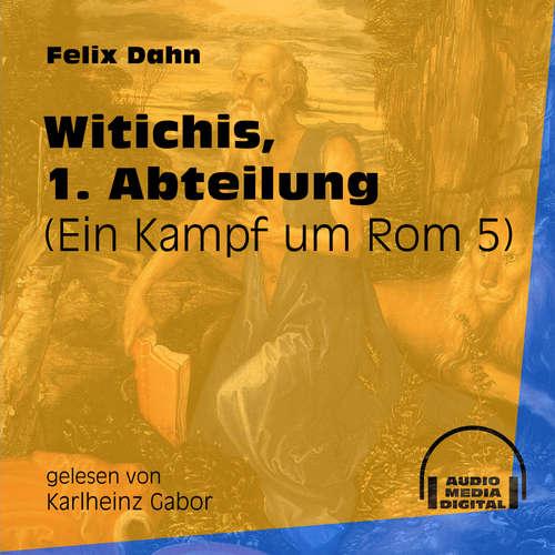 Hoerbuch Witichis, 1. Abteilung - Ein Kampf um Rom, Buch 5 - Felix Dahn - Karlheinz Gabor