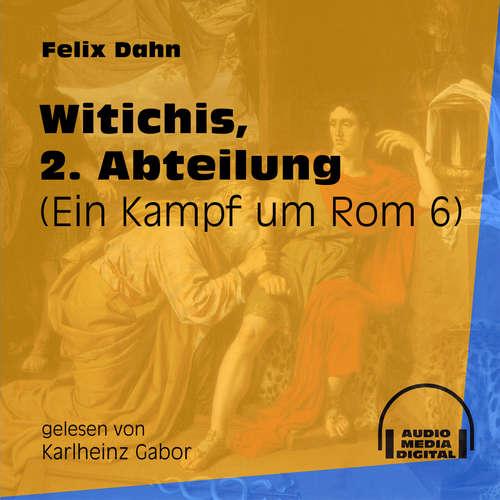Hoerbuch Witichis, 2. Abteilung - Ein Kampf um Rom, Buch 6 - Felix Dahn - Karlheinz Gabor