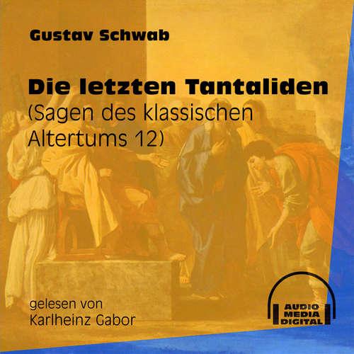 Hoerbuch Die letzten Tantaliden - Sagen des klassischen Altertums, Teil 12 - Gustav Schwab - Karlheinz Gabor