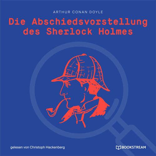 Hoerbuch Die Abschiedsvorstellung des Sherlock Holmes - Arthur Conan Doyle - Christoph Hackenberg