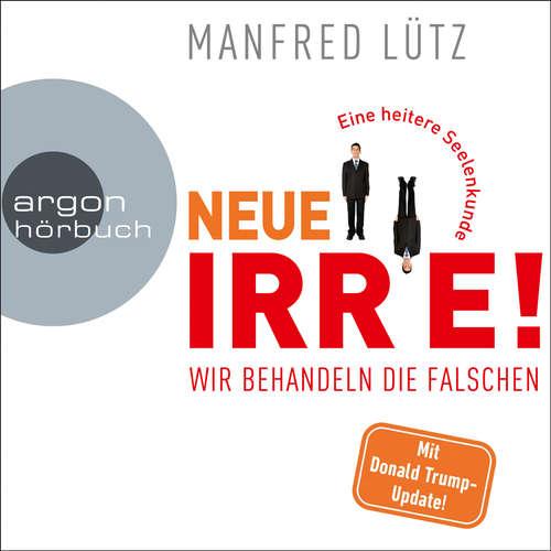 Hoerbuch Neue Irre - Wir behandeln die Falschen - Manfred Lütz - Manfred Lütz