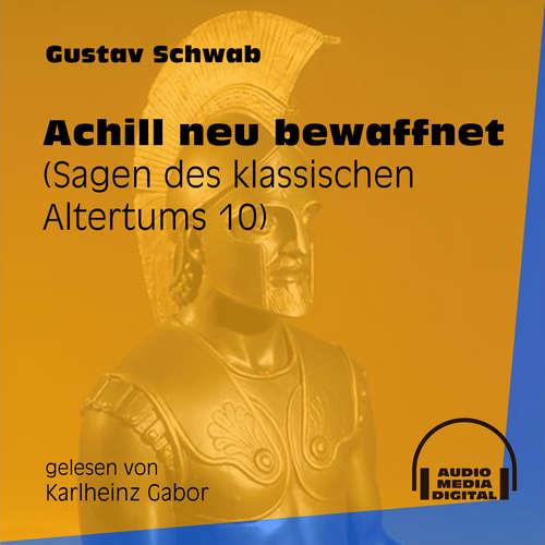 Hoerbuch Achill neu bewaffnet - Sagen des klassischen Altertums, Teil 10 - Gustav Schwab - Karlheinz Gabor