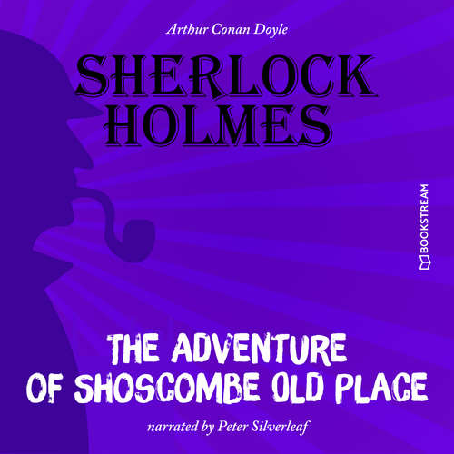 Audiobook The Adventure of Shoscombe Old Place - Arthur Conan Doyle - Peter Silverleaf
