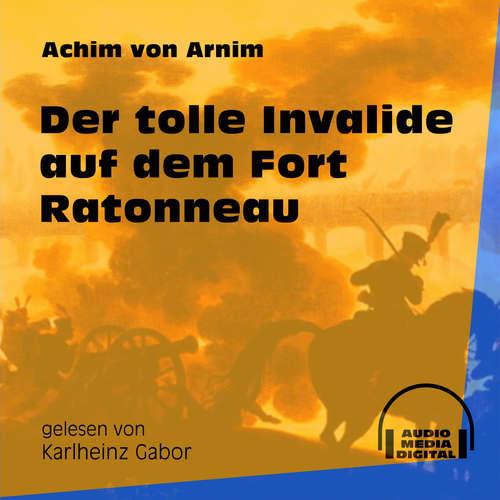Hoerbuch Der tolle Invalide auf dem Fort Ratonneau - Achim von Arnim - Karlheinz Gabor
