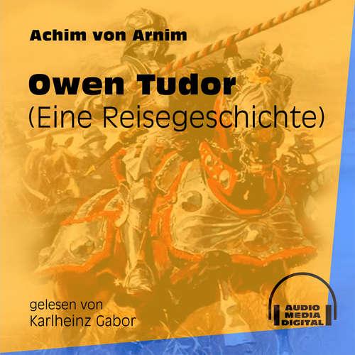Hoerbuch Owen Tudor - Eine Reisegeschichte - Achim von Arnim - Karlheinz Gabor