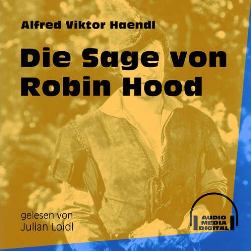 Hoerbuch Die Sage von Robin Hood - Alfred Viktor Haendl - Julian Loidl