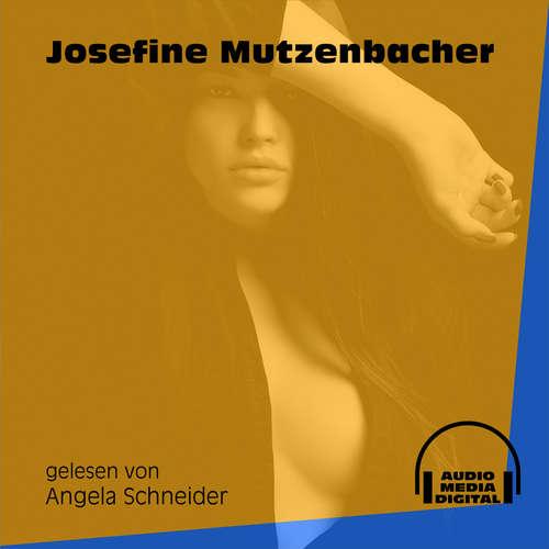 Hoerbuch Josefine Mutzenbacher - Josefine Mutzenbacher - Angela Schneider