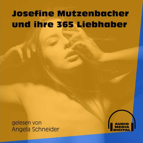 Hoerbuch Josefine Mutzenbacher und ihre 365 Liebhaber - Josefine Mutzenbacher - Angela Schneider