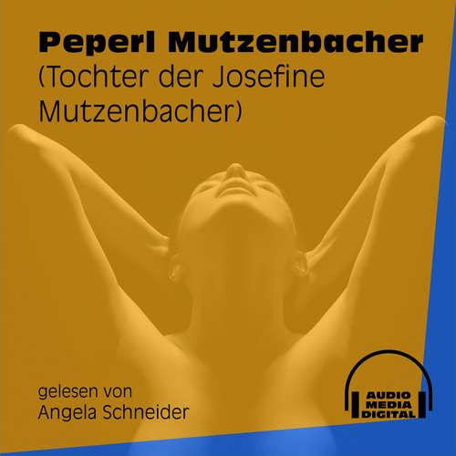 Hoerbuch Peperl Mutzenbacher - Tochter der Josefine Mutzenbacher - Josefine Mutzenbacher - Angela Schneider