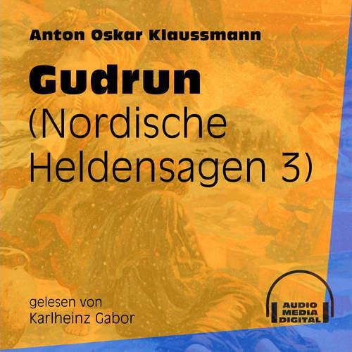 Hoerbuch Gudrun - Nordische Heldensagen, Teil 3 - Anton Oskar Klaussmann - Karlheinz Gabor
