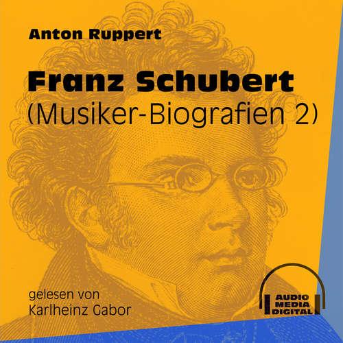 Hoerbuch Franz Schubert - Musiker-Biografien, Folge 2 - Anton Ruppert - Karlheinz Gabor